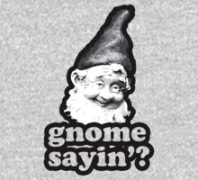 Gnome Sayin' by Look Human