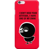 I don't need your attitude, I have one of my own! iPhone Case/Skin