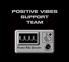 Positive Vibes Support Team by Samuel Sheats