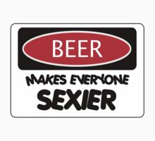BEER MAKES EVERYONE SEXIER, FUNNY DANGER STYLE FAKE SAFETY SIGN by DangerSigns