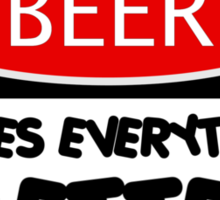 BEER MAKES EVERYTHING BETTER, FUNNY DANGER STYLE FAKE SAFETY SIGN Sticker