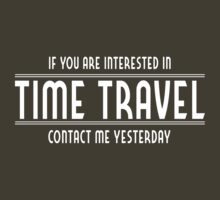Interested in Time Travel? Contact Me Yesterday by contoured
