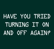 Have you tried turning it on and off again? T-Shirt