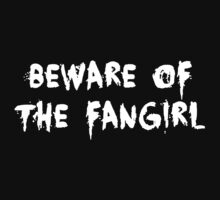 BEWARE OF THE FANGIRL - white text by firestonegal