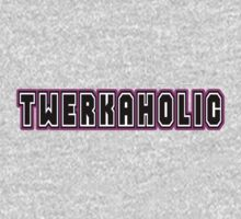 TWERKAHOLIC by poorlydesigns