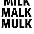 MILK by MajorMustachios