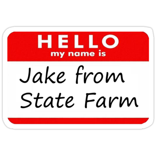 Ridiculous image for jake from state farm name tag printable
