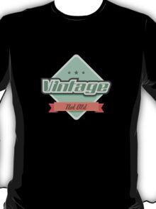 Vintage — Not Old T-Shirt