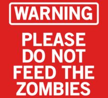 Warning. Don't Feed the Zombies by contoured