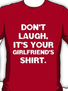 Don't laugh, its your girlfriends shirt. T-Shirt