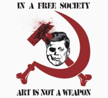 IN A FREE SOCIETY, ART IS NOT A WEAPON by Snowballs