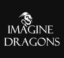 try to Imagine Dragons  by tia knight