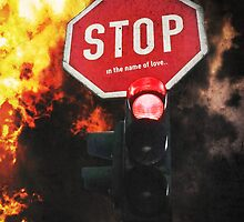 Stop! In The Name of Love (fire)  by Denise Abé
