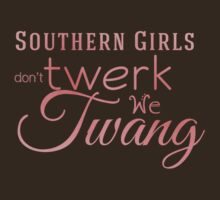 Southern Girls don't Twerk we Twang by marceejean