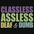 Classless, Assless, Deaf & Dumb (Jake and Amir) Quotables (Colors) by Bob Buel