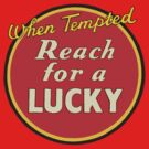 When Tempted... Reach For A Lucky. by Snufkin