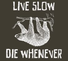 Sloth. Live Slow. Die Whenever by contoured