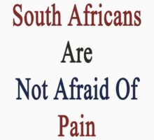 South Africans Are Not Afraid Of Pain  by supernova23