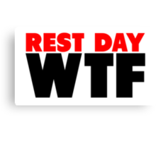 Rest Day WTF Canvas Print