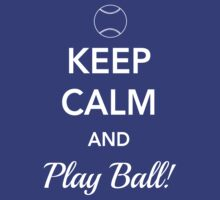Keep Calm and Play Ball by sportsfan