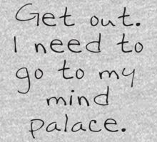 Get out. I need to go to my mind palace. by Blackberry11