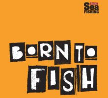 Born To Fish - Total Sea Fishing by dhpublishing