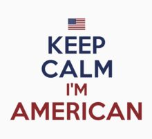 Keep Calm I'm American by Look Human