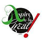 ASPIRE TO BE GREAT by Tangldltd