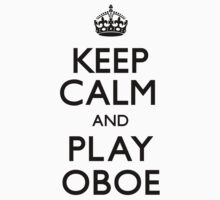 Keep Calm and Play Oboe (Carry On) by CarryOn