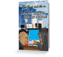 Lock The Taskbar! Lock The Taskbar! Greeting Card