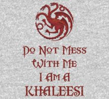 Do Not Mess With Me I Am A Khaleesi! by Marjuned