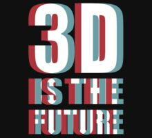 3D is the Future by Topz Tees