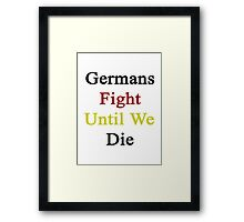 Germans Fight Until We Die  Framed Print