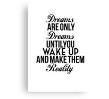 Dreams Are Only Dreams Until You Wake Up And Make Them Reality Canvas Print