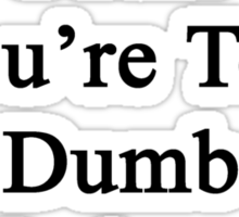 It's Not My Fault You're Too Dumb To Understand Music  Sticker