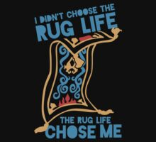 I Didn't Choose The Rug Life, The Rug Life Chose Me by Look Human