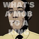 "Breaking Bad ""Gus Fring Mob to a King"" by Wiggamortis"