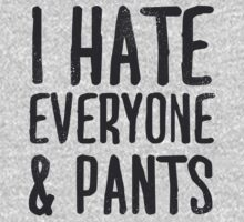 I Hate Everyone... & Pants by Look Human