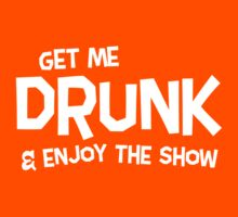 Get me drunk and enjoy the show by partyanimal