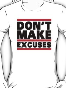 Don't Make Excuses T-Shirt