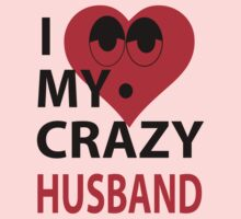 I LOVE MY CRAZY HUSBAND- I LOVE MY CRAZY WIFE by meganfart