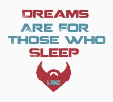 Dreams Are For Those Who Sleep by LDC-Clothing