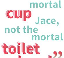 It's the Mortal Cup, Not the Mortal Toilet Bowl by ffiorentini