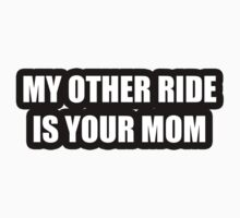 My other ride is your mom. by Matthew Simpson