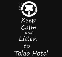 Keep Calm And Listen To Tokio Hotel by Phaedrart