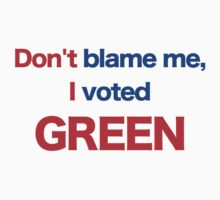 Don't Blame Me, I Voted Green by Dave Sag