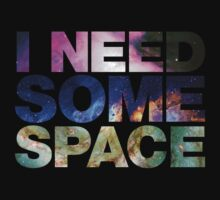 I Need Some Space (Shirt) by Surpryse