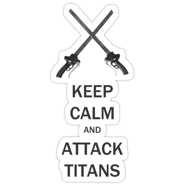 Keep Calm and  Attack Titans - Attack on Titan by Falcorion