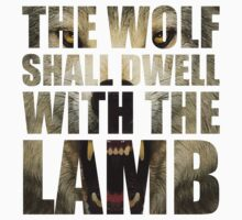 The Wolf Shall Dwell With The Lamb by FullBlownShirts