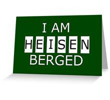 I AM HEISENBERGED Greeting Card